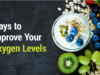 Here are 5 Natural Ways to Improve Oxygen Levels